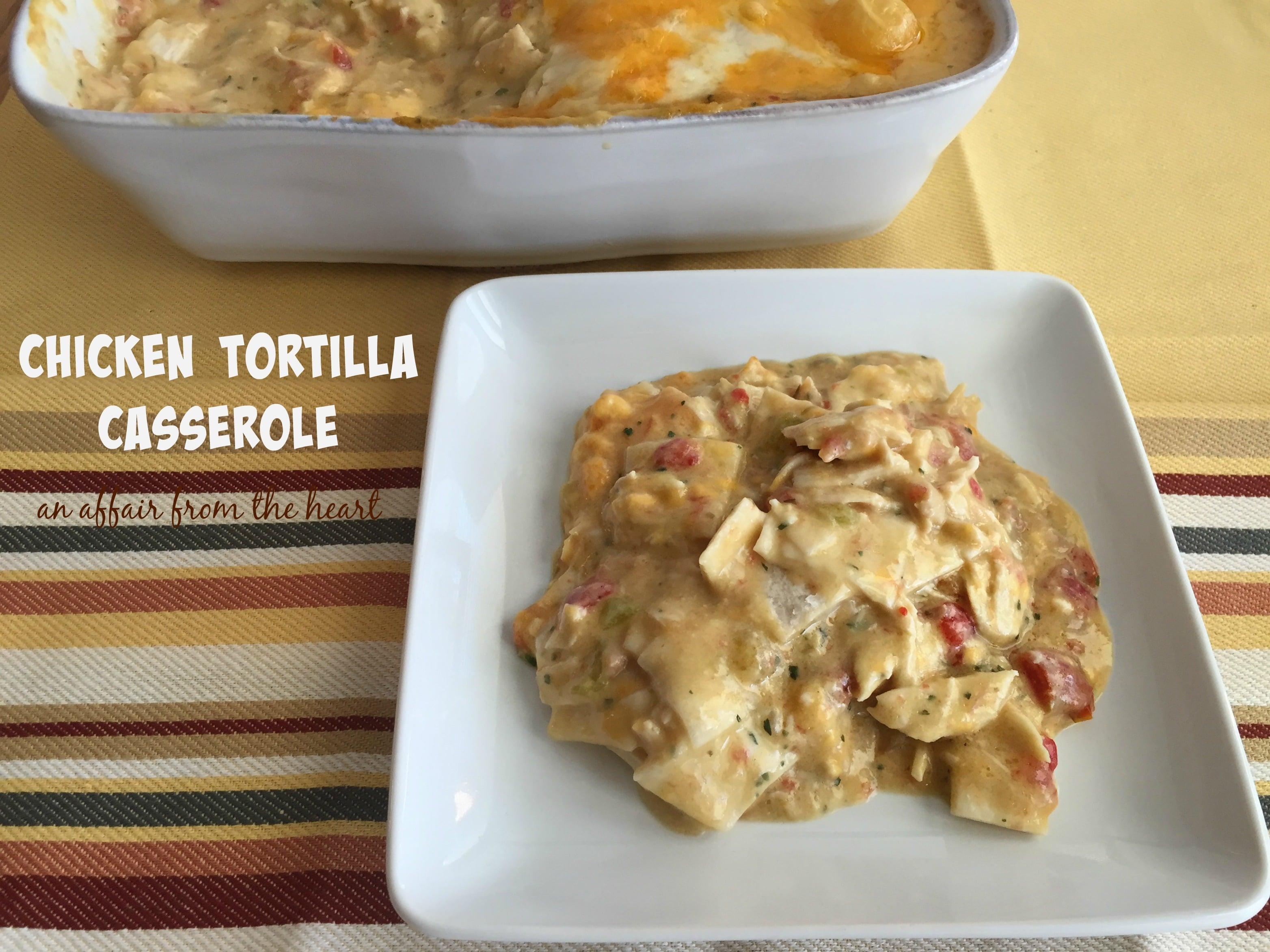 Chicken Tortilla Casserole | An Affair from the Heart