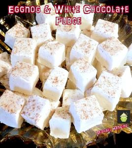 Egg Nog and White Chocolate Fudgelove foodies