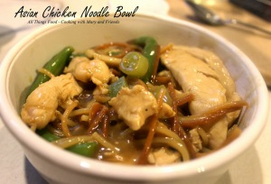 Asian Chicken Noodle Bowl – All Things Food, Cooking with Mary and Friends