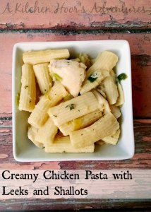 Creamy Chicken Pasta with Leeks and Shallots - A Kitchen Hoor's Adventures