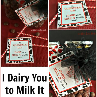 I Dairy You to Milk It – Valentine Idea with Free Printable