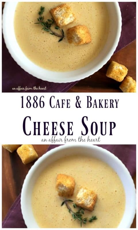 1886 Cafe & Bakery Cheese Soup - An Affair from the Heart