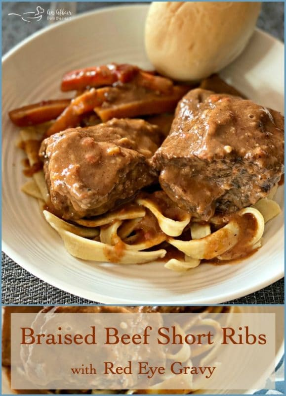 Braised Beef Short Ribs with Red Eye Gravy - An Affair from the Heart