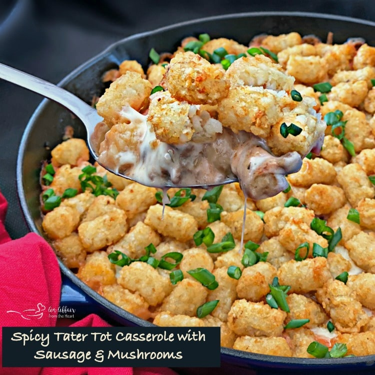 Spicy Tater Tot Casserole with Sausage & Mushrooms